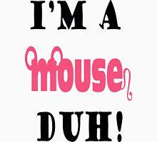 """""""I'm a mouse...duh!"""" Unisex T-Shirt"""