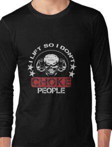 I Lift So I Don't Choke People ! Long Sleeve T-Shirt