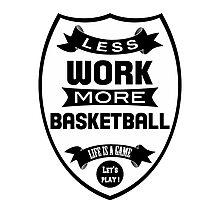 Less work more Basketball Photographic Print