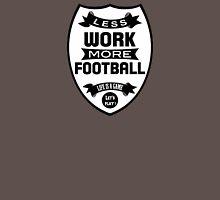 Less work more Football Unisex T-Shirt