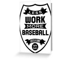 Less work more Baseball Greeting Card