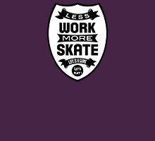 Less work more Skate Unisex T-Shirt