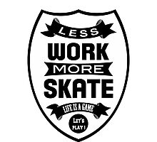 Less work more Skate Photographic Print