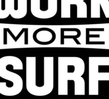 Less work more surf Sticker