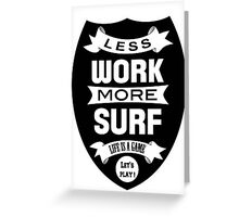 Less work more surf Greeting Card