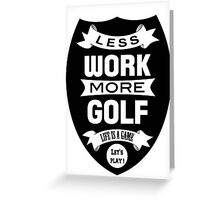 Less work more Golf Greeting Card