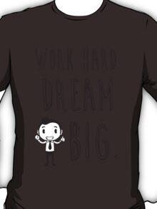 Work Hard Dream Big! T-Shirt