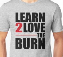 Learn To Love The Burn Unisex T-Shirt