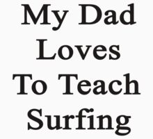My Dad Loves To Teach Surfing  by supernova23