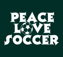 Peace, Love, Soccer by shakeoutfitters