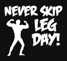 Never Skip Leg Day by shakeoutfitters