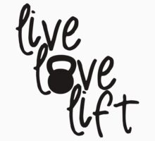 Live, Love, Lift - Kettlebell by shakeoutfitters