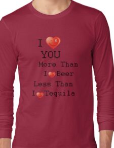 i love you more than i love beer BUT  Long Sleeve T-Shirt