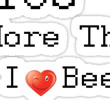 i love you more than i love beer BUT  Sticker