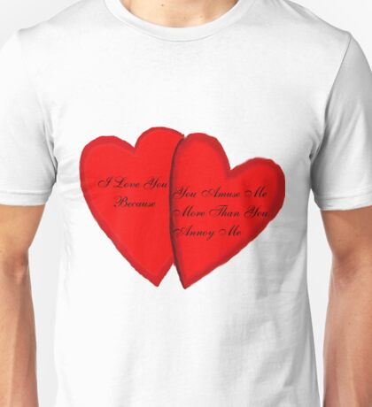 I Love You Because Unisex T-Shirt