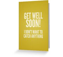 Get well soon - I don't want to catch anything Greeting Card