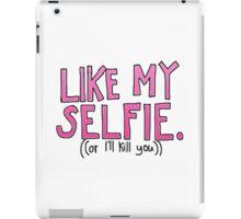 like my selfie, or i'll kill you iPad Case/Skin