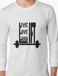 Live. Love. Laugh. Lift ! Long Sleeve T-Shirt
