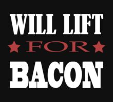Will Lift For Bacon - Funny Crossfit Saying by gyenayme