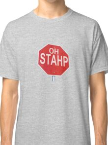 Oh Stahp Classic T-Shirt