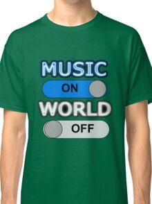 MUSIC : ON, WORLD : OFF Classic T-Shirt