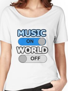 MUSIC : ON, WORLD : OFF Women's Relaxed Fit T-Shirt