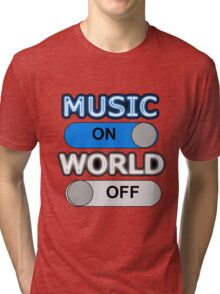 MUSIC : ON, WORLD : OFF Tri-blend T-Shirt