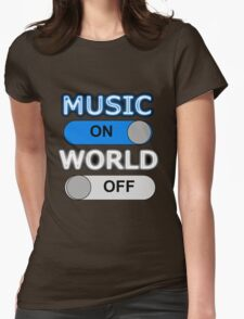 MUSIC : ON, WORLD : OFF Womens Fitted T-Shirt