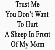 Trust Me You Don't Want To Hurt A Sheep In Front Of My Mom  by supernova23