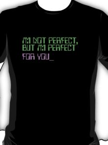 I'm Not Perfect...  T-Shirt