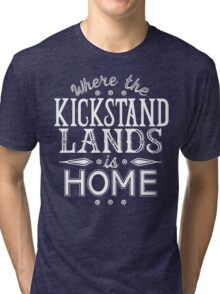 Where the Kickstand Lands is Home - As the Magpie Flies Tri-blend T-Shirt