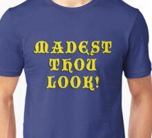 Madest Thou Look Unisex T-Shirt