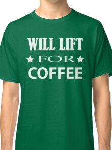 Will Lift For Coffee - Funny Crossfit Saying Classic T-Shirt