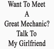 Want To Meet A Great Mechanic? Talk To My Girlfriend  by supernova23