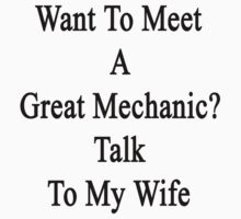 Want To Meet A Great Mechanic? Talk To My Wife  by supernova23