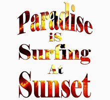 PARADISE IS SURFING AT SUNST- T-Shirt, Unisex T-Shirt