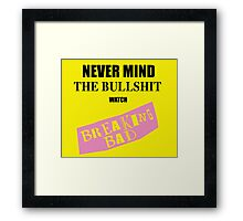 Nevermind the Bullshit watch Breaking Bad Framed Print