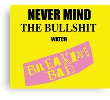Nevermind the Bullshit watch Breaking Bad Canvas Print