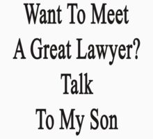 Want To Meet A Great Lawyer? Talk To My Son by supernova23