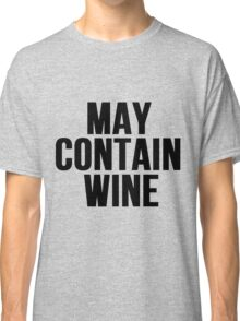 May Contain Wine Classic T-Shirt