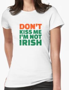 Don't kiss me I'm not Irish Womens Fitted T-Shirt