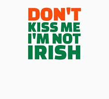 Don't kiss me I'm not Irish Unisex T-Shirt