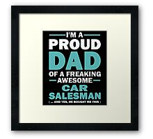 I'M A PROUD DAD OF A FREAKING AWESOME CAR SALESMAN  .....AND YES, HE BOUGHT ME THIS Framed Print