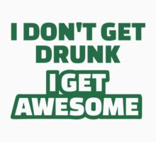 I don't get drunk I get awesome by Designzz