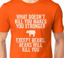 Bears kill you Unisex T-Shirt