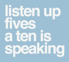 Listen up Fives a Ten is speaking by ShayleeActually