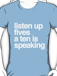 Listen up Fives a Ten is speaking T-Shirt