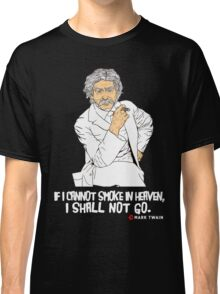 If I cannot smoke in heaven, I shall not go [3] Classic T-Shirt