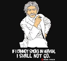 If I cannot smoke in heaven, I shall not go [3] Unisex T-Shirt