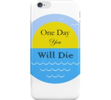 One day you will die iPhone Case/Skin